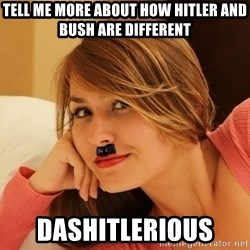 Adobe Hitler - TELL ME MORE ABOUT HOW HITLER AND BUSH ARE DIFFERENT DASHITLERIOUS