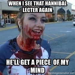 Scary Nympho - When i see that hannibal lecter again he'll get a piece  of my mind