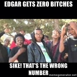 SIKED - edgar gets zero bitches sike! that's the wrong number