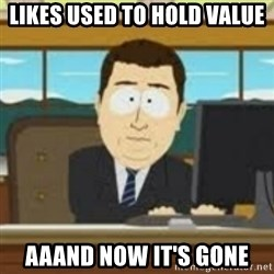 and now its gone - likes used to hold value aaand now it's gone