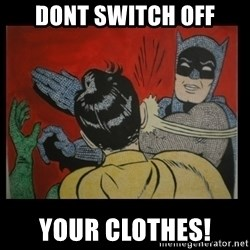 Batman Slappp - dont switch off your clothes!