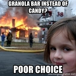Disaster Girl - granola bar instead of candy? poor choice