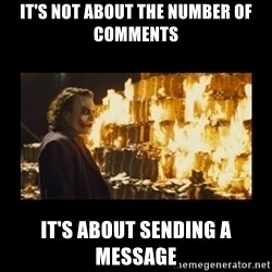 Joker's Message - It's Not about the number of comments it's about sending a message