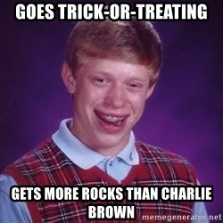 Bad Luck Brian - Goes trick-or-treating gets more rocks than charlie brown