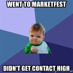 Success Kid - Went to marketfest Didn't get contact high
