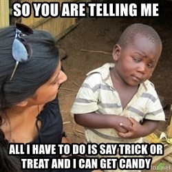 Skeptical 3rd World Kid - so you are telling me all i have to do is say trick or treat and i can get candy