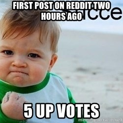 success baby - First post on reddit two hours ago 5 up votes