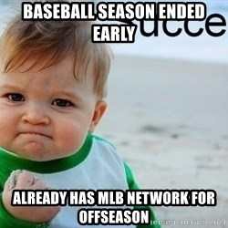 success baby - Baseball season ended early Already has MLB Network for offseason
