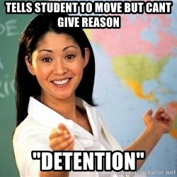 "unhelpful teacher - tells student to move but cant give reason ""detention"""
