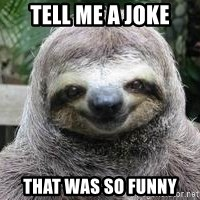 Sexual Sloth - TELL ME A JOKE THAT WAS SO FUNNY