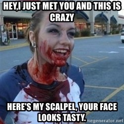 Scary Nympho - hey,i just met you and this is crazy here's my scalpel, your face looks tasty.