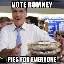 Romney with pies - VOTE ROMNEY PIES FOR EVERYONE