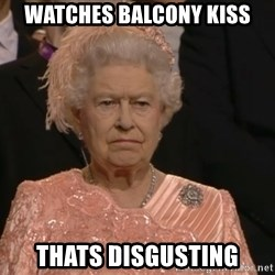 Angry Elizabeth Queen - watches balcony kiss thats disgusting