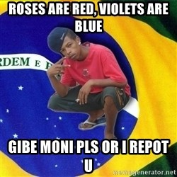 Happy Brazilian - Roses are red, violets are blue gibe moni pls or i repot u
