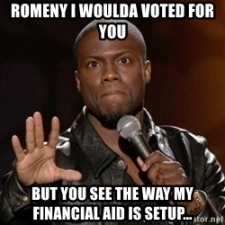 Kevin Hart - Romeny i woulda voted for you But you see the Way my Financial aid is setup...