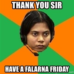 Stereotypical Indian Telemarketer - thank you sir have a falarna friday