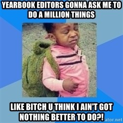 Disgusted Black Girl - Yearbook editors gonna ask me to do a million things Like bitch U think i ain't got nothing better to do?!