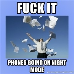 Throwing papers - fuck it phones going on night mode