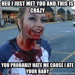 Scary Nympho - HEU I JUST MET YOU AND THIS IS CRAZY YOU PROBABLY HATE ME CAUSE I ATE YOUR BABY