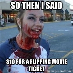 Scary Nympho - so then i said $10 for a flipping movie ticket
