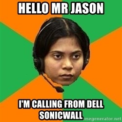 Stereotypical Indian Telemarketer - Hello mr jason i'm calling from dell sonicwall