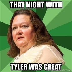 Dumb Whore Gina Rinehart - THAT NIGHT WITH  TYLER WAS GREAT