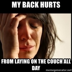 First World Problems - my back hurts from laying on the couch all day
