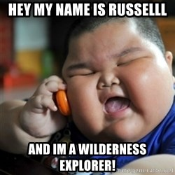 fat chinese kid - HEY MY NAME IS RUSSELLL AND IM A WILDERNESS EXPLORER!