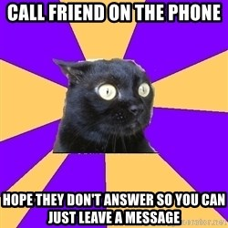 Anxiety Cat - CALL FRIEND ON THE PHONE HOPE THEY DON'T ANSWER SO YOU CAN JUST LEAVE A MESSAGE