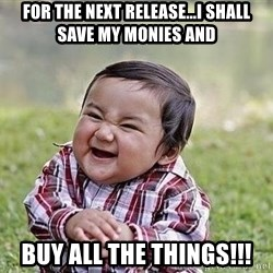 Evil Plan Baby - for the next release...i shall save my monies and buy all the things!!!