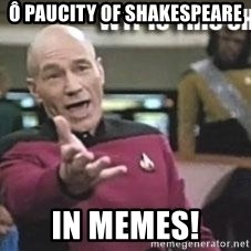 Patrick Stewart WTF - ô paucity of shakespeare in memes!