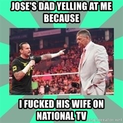 CM Punk Apologize! - JOSE'S DAD YELLING AT ME BECAUSE  I FUCKED HIS WIFE ON NATIONAL TV