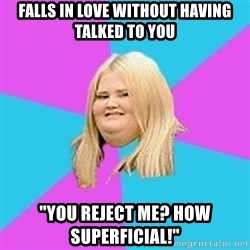 "Fat Girl - Falls in love without having talked to you ""You reject me? how superficial!"""