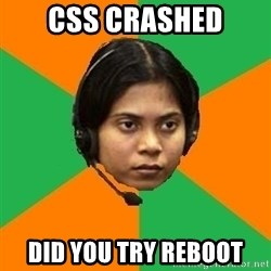 Stereotypical Indian Telemarketer - CSS Crashed Did you try reboot