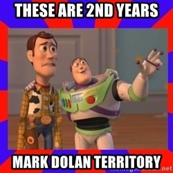 Everywhere - THESE ARE 2ND YEARS MARK DOLAN TERRITORY