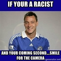 John Terry Chelsea - If your a racist And your coming second....smile for the camera