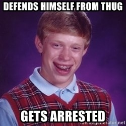 Bad Luck Brian - Defends himself from thug gets arrested