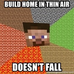 Minecraft Guy - build home in thin air doesn't fall