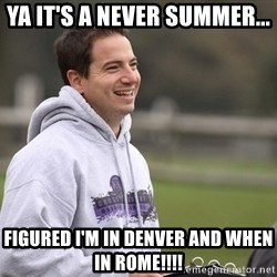 Empty Promises Coach - YA IT'S A NEVER SUMMER... FIGURED I'M IN DENVER AND WHEN IN ROME!!!!