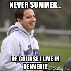 Empty Promises Coach - NEVER SUMMER... OF COURSE I LIVE IN DENVER!!!