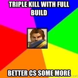 League of Legends Guy - Triple kill with full build Better cs some more