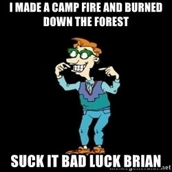 Drew Pickles: The Gayest Man In The World - I MADE A CAMP FIRE AND BURNED DOWN THE FOREST SUCK IT BAD LUCK BRIAN