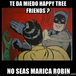 Batman Slappp - Te da miedo happy tree friends ?  No seas marica robin