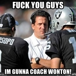 Knapped  - FUCK YOU GUYS IM GUNNA COACH WONTON!