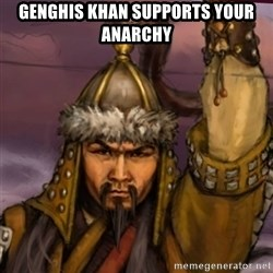 genghis khan - Genghis Khan supports your anarchy