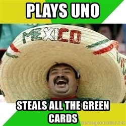 Happy Mexican - PLAYS UNO STEALS ALL THE GREEN CARDS