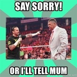 CM Punk Apologize! - SAY SORRY! OR I'LL TELL MUM