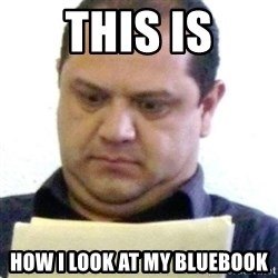 dubious history teacher - This is HOw I look at my bluebook