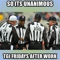 NFL Ref Meeting - SO ITS UNANIMOUS  TGI FRIDAYS AFTER WORK