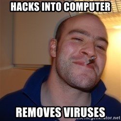 Good Guy Greg - hacks into computer removes viruses